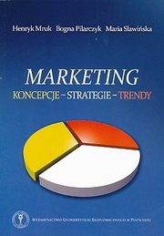 Marketing. Koncepcje, strategie, trendy. Wyd. 2, Maria Sławińska, Henryk Mruk, Bogna Pilarczyk
