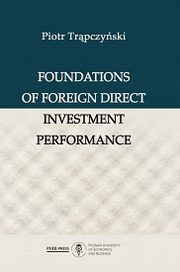 Foundations of Foreign Direct Investment Performance,  Piotr Trąpczyński
