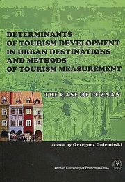 Determinants of tourism development in urban destinations and methods of tourism measurement , Grzegorz Gołembski