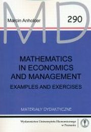 Mathematics in Economics and Management. Examples and exercises MD 290, Marcin Anholcer