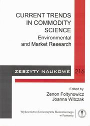 Current Trends in Commodity Science. Zeszyty naukowe 216, red. nauk. Zenon Foltynowicz, Joanna Witczak