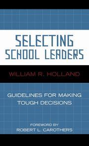Selecting School Leaders, Holland William R.