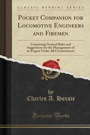 Pocket Companion for Locomotive Engineers and Firemen, Hoxsie Charles A.