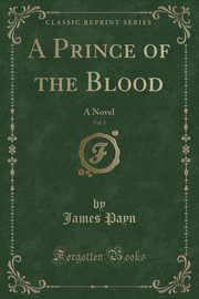 A Prince of the Blood, Vol. 1, Payn James