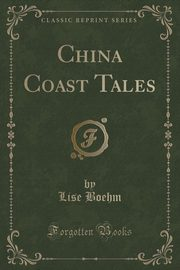 China Coast Tales (Classic Reprint), Boehm Lise