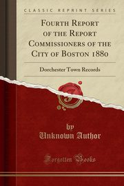 Fourth Report of the Report Commissioners of the City of Boston 1880, Author Unknown