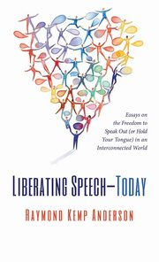 Liberating Speech-Today, Anderson Raymond Kemp
