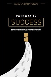 PATHWAY TO SUCCESS, Babatunde Adeola