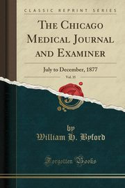 The Chicago Medical Journal and Examiner, Vol. 35, Byford William H.