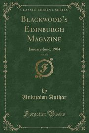 Blackwood's Edinburgh Magazine, Vol. 175, Author Unknown