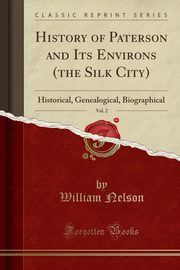 History of Paterson and Its Environs (the Silk City), Vol. 2, Nelson William
