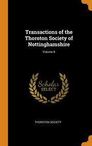 Transactions of the Thoroton Society of Nottinghamshire; Volume 8, Thoroton Society