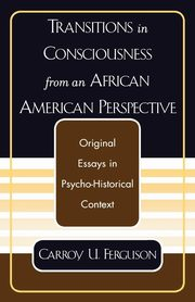 Transitions in Consciousness from an African American Perspective, Ferguson Carroy U.