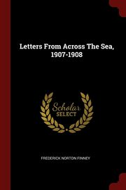 Letters From Across The Sea, 1907-1908, Finney Frederick Norton