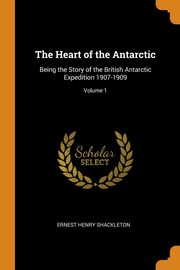 The Heart of the Antarctic, Shackleton Ernest Henry