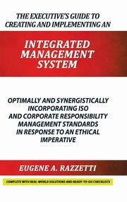 The Executive's Guide to Creating and Implementing an  INTEGRATED MANAGEMENT  SYSTEM, RAZZETTI EUGENE A.