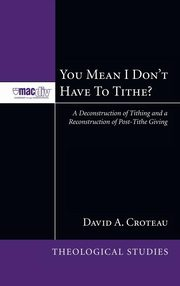 You Mean I Don't Have to Tithe?, Croteau David A.
