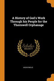A History of God's Work Through his People for the Thornwell Orphanage, Anonymous