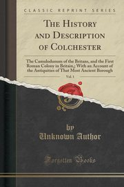 The History and Description of Colchester, Vol. 1, Author Unknown