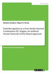 Fault Recognition in a Four Stroke Internal Combustion (IC) Engine. An Artificial Neural Network (ANN) Based Approach, Dandare Shankar