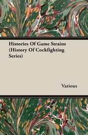 Histories of Game Strains (History of Cockfighting Series), Various