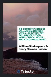 The complete works of William Shakespeare, Shakespeare William