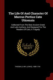 The Life Of And Character Of Marcus Portius Cato Uticensis, Theobald Mr. (Lewis) 1688-1744