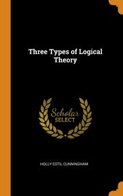 Three Types of Logical Theory, Cunningham Holly Estil