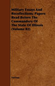 Military Essays and Recollections; Papers Read Before the Commandery of the State of Illinois (Volume 02), Various