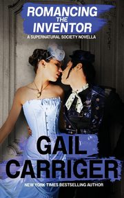 Romancing the Inventor, Carriger Gail