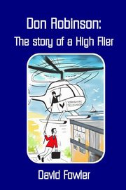 DON ROBINSON- The story of a High Flier, Fowler David