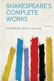 Shakespeare's Complete Works Volume 16, Shakespeare William