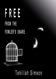 Free from the Fowler's Snare, Simeon Tehillah