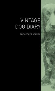 The Vintage Dog Diary - The Cocker Spaniel, Various