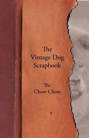 The Vintage Dog Scrapbook - The Chow Chow, Various