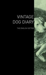 The Vintage Dog Diary - The English Setter, Various
