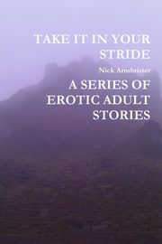 TAKE IT IN YOUR STRIDE A SERIES OF EROTIC ADULT STORIES, Armbrister Nick