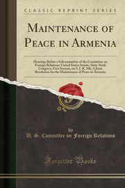 Maintenance of Peace in Armenia, Relations U. S. Committee on Foreign