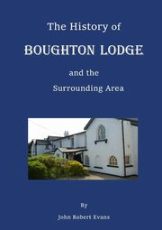 The History of Boughton Lodge and the Surrounding Area, Robert Evans John