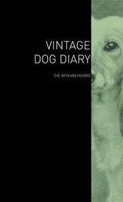The Vintage Dog Diary - The Afghan Hound, Various