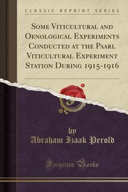 Some Viticultural and Oenological Experiments Conducted at the Paarl Viticultural Experiment Station During 1915-1916 (Classic Reprint), Perold Abraham Izaak