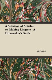 A Selection of Articles on Making Lingerie - A Dressmaker's Guide, Various