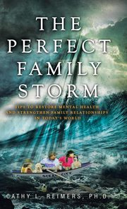 The Perfect Family Storm, Reimers PH.D. Cathy L.