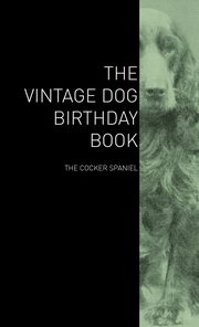 The Vintage Dog Birthday Book - The Cocker Spaniel, Various