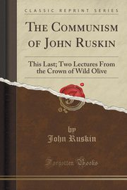 The Communism of John Ruskin, Ruskin John