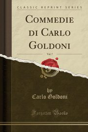 Commedie di Carlo Goldoni, Vol. 7 (Classic Reprint), Goldoni Carlo