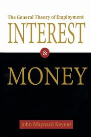 The General Theory of Employment, Interest, and Money, Keynes John Maynard