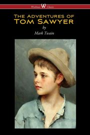 The Adventures of Tom Sawyer (Wisehouse Classics Edition), Twain Mark