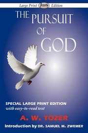 The Pursuit of God (Large-Print Edition), Tozer A. W.