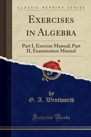Exercises in Algebra, Wentworth G. A.